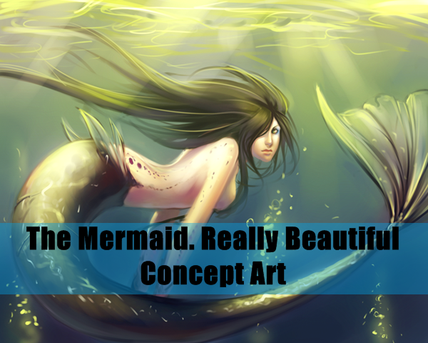 The Mermaid. Really Beautiful Concept Art