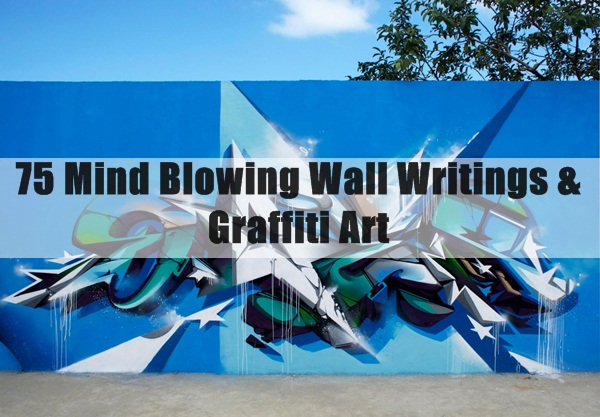 Mind Blowing Wall Writings & Graffiti Art