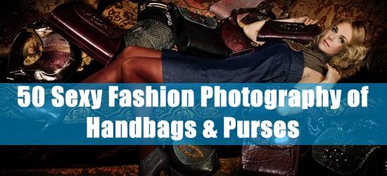 50 Sexy Fashion Photography of Handbags & Purses