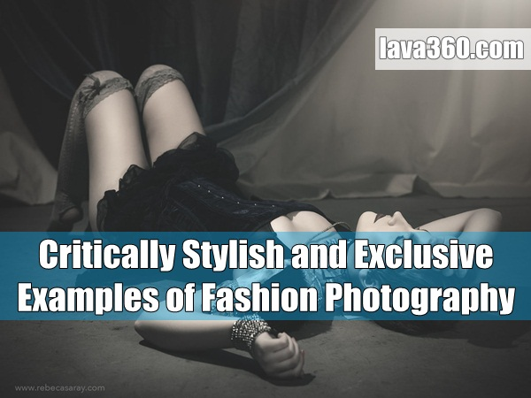 Critically Stylish and Exclusive Examples of Fashion Photography