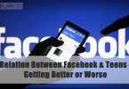 Relationship Between Facebook and Teens: Getting Better or Worse