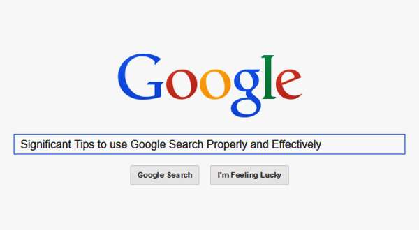 Significant Tips to use Google Search Properly and Effectively